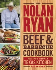 The Nolan Ryan Beef & Barbecue Cookbook - Recipes from a Texas Kitchen ebook by Nolan Ryan