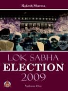 LOK SABHA ELECTION 2009 Volume-One ebook by Rakesh Sharma