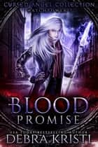 Blood Promise - Cursed Angel Watchtowers 7 ebook by Debra Kristi