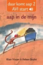 Aap in de mijn ebook by Rian Visser, Heleen Brulot