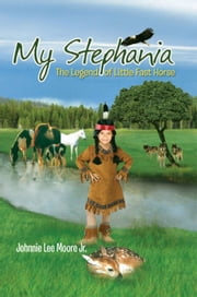 My Stephania - (The Legend of Little Fast Horse) ebook by Johnnie Lee Moore Jr.