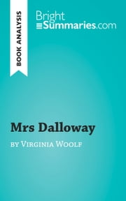 Mrs Dalloway by Virginia Woolf (Reading Guide) - Complete Summary and Book Analysis ebook by Bright Summaries
