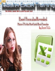 Excel Formulas Revealed: Master 77 of the Most Useful formulas in Microsoft Excel - Get it now! ebook by Scott Falls