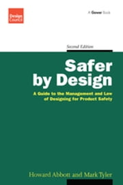 Safer by Design - A Guide to the Management and Law of Designing for Product Safety ebook by Howard Abbott, Mark Tyler