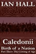 Caledonii: Birth of a Nation. (Part Three; The Coming of Age) ebook by Ian Hall