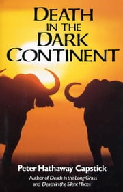 Death in the Dark Continent ebook by Peter Hathaway Capstick
