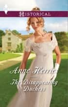 The Disappearing Duchess: The Disappearing Duchess / The Mysterious Lord Marlowe (Mills & Boon Historical) ebook by Anne Herries