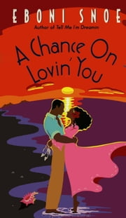 Chance on Lovin' You ebook by Eboni Snoe
