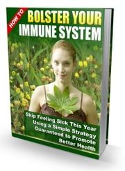 Bolster Your Immune System ebook by Anonymous
