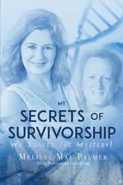 My Secrets of Survivorship: - We Solved the Mystery ebook by Kobo.Web.Store.Products.Fields.ContributorFieldViewModel