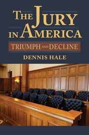 The Jury in America - Triumph and Decline ebook by Dennis Hale