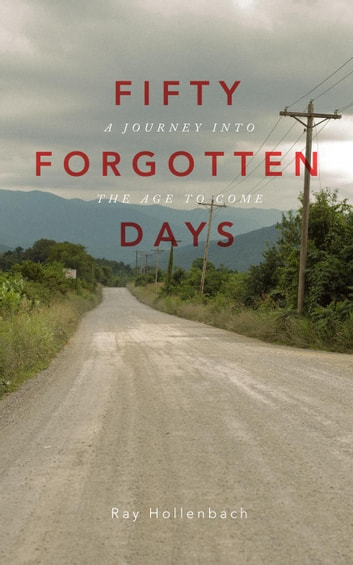 50 Forgotten Days: A Journey Into The Age To Come ebook by Ray Hollenbach