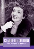 Claudette Colbert - She Walked in Beauty ebook by Bernard F. Dick