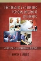 Encouraging a Continuing Personal Investment in Learning ebook by Martin L. Maehr