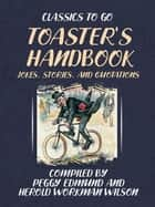 TOASTER'S HANDBOOK, JOKES, STORIES, AND QUOTATIONS ebook by Workman Wilson, Various