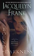 Bound in Darkness - The Immortal Brothers ebook by Jacquelyn Frank