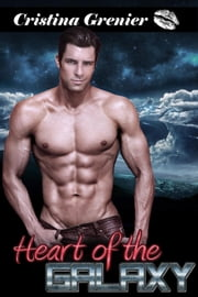 Heart of the Galaxy (Paranormal Romance Aliens) ebook by Cristina Grenier