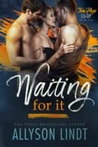 Waiting For It ebook by Allyson Lindt