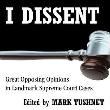 I Dissent - Great Opposing Opinions in Landmark Supreme Court Cases audiobook by Mark Tushnet