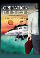 OPERATION: DEEPCOVER ebook by JAMES THOMAS