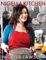 Nigella Kitchen - Recipes from the Heart of the Home ebook by Nigella Lawson