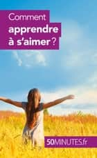 Comment apprendre à s'aimer ? ebook by Esther Brun, 50 minutes