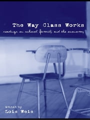The Way Class Works - Readings on School, Family, and the Economy ebook by Lois Weis