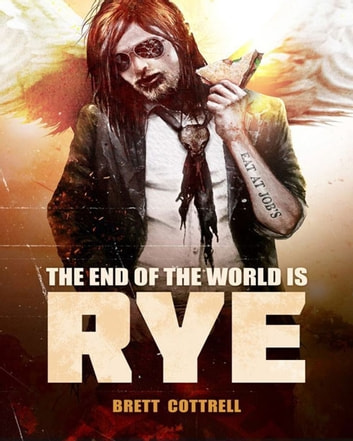 The End of the World Is Rye ebook by Brett Cottrell