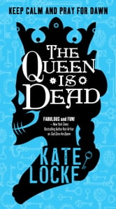 The Queen Is Dead ebook by Kate Locke