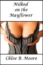 Milked on the Mayflower ebook by Chloe B. Moore