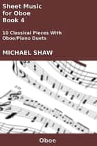 Sheet Music for Oboe: Book 4 ebook by Michael Shaw