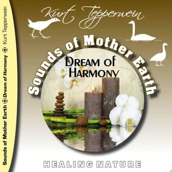Sounds of Mother Earth - Dream of Harmony, Healing Nature audiobook by