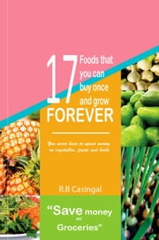17 Foods That You Can Buy And Regrow Forever ebook by R.B. Casingal