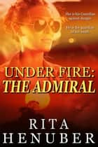 Under Fire: The Admiral ebook by Rita Henuber