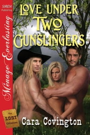 Love Under Two Gunslingers ebook by Cara Covington