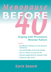 Menopause Before 40 - Coping with Premature Ovarian Failure ebook by Karin Banerd