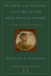 Readers and Reading Culture in the High Roman Empire - A Study of Elite Communities ebook by William A. Johnson