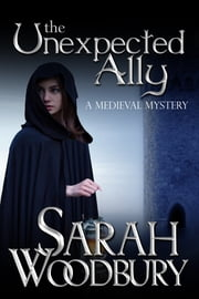 The Unexpected Ally - (A Gareth & Gwen Medieval Mystery) ebook by Sarah Woodbury