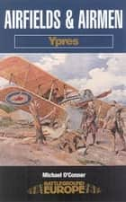 Airfields and Airmen: Ypres ebook by Michael O'Connor