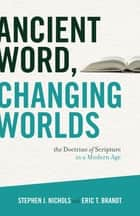 Ancient Word, Changing Worlds ebook by Stephen J. Nichols,Eric T. Brandt