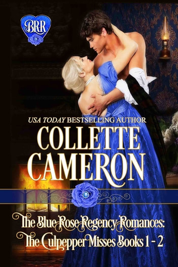 The Blue Rose Regency Romances: The Culpepper Misses Series 1-2 ebook by Collette Cameron