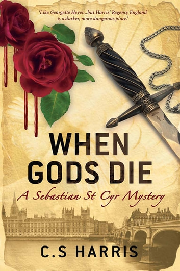 When Gods Die - A Sebastian St Cyr Mystery ebook by C S Harris