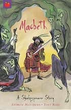A Shakespeare Story: Macbeth - Shakespeare Stories for Children ebook by Tony Ross, Andrew Matthews
