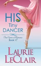 His Tiny Dancer - Once Upon A Romance, Book 17 ebook by Laurie LeClair
