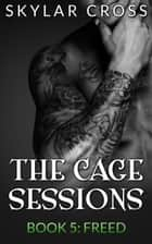 Freed - The Cage Sessions, #5 ebook by Skylar Cross