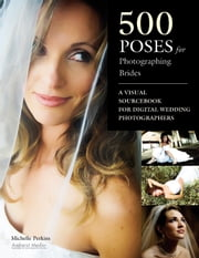 500 Poses for Photographing Brides - A Visual Sourcebook for Professional Digital Wedding Photographers ebook by Michelle Perkins