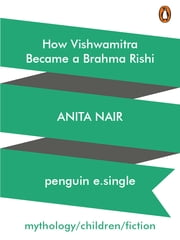 How Vishwamitra Became a Brahma Rishi ebook by Anita Nair