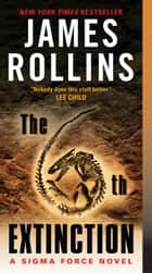 The 6th Extinction - A Sigma Force Novel ebook de James Rollins