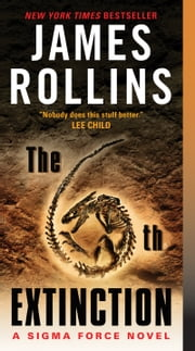 The 6th Extinction - A Sigma Force Novel ebook by James Rollins