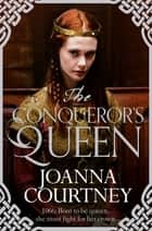 The Conqueror's Queen: Queens of Conquest 3 ebook by Joanna Courtney